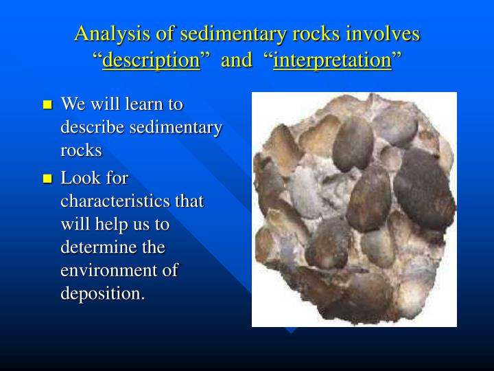 Analysis of sedimentary rocks involves