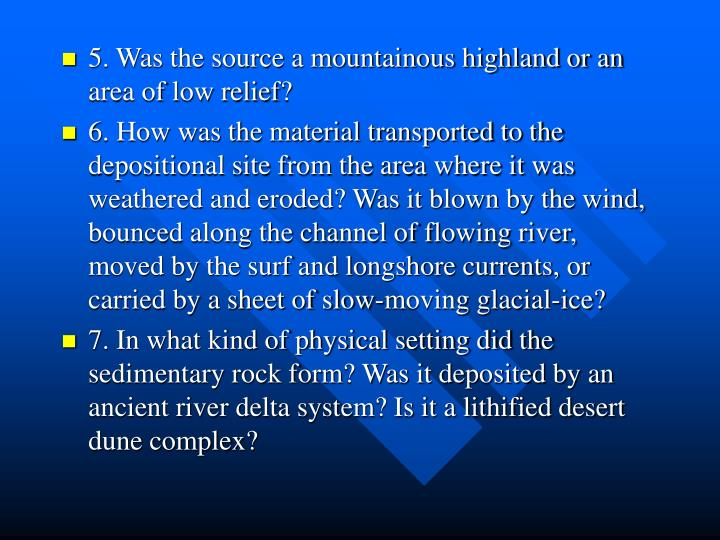 5. Was the source a mountainous highland or an area of low relief?