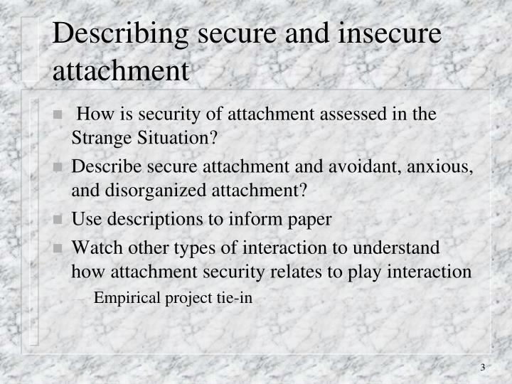 "secure and insecure attachment paper Insecure attachment styles affect one's ""style of being in the social world""   only two papers were found on the relationship between."