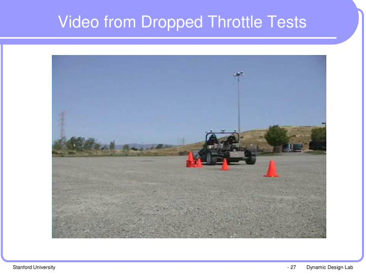 Video from Dropped Throttle Tests