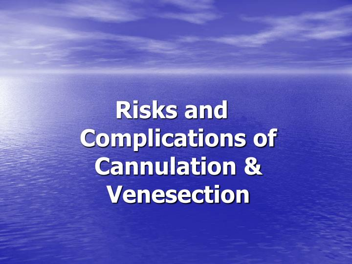 Risks and Complications of Cannulation & Venesection
