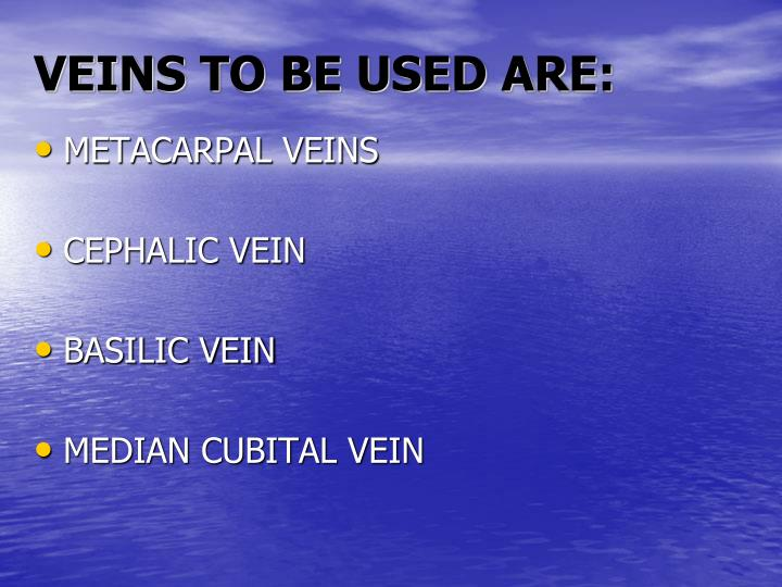 VEINS TO BE USED ARE: