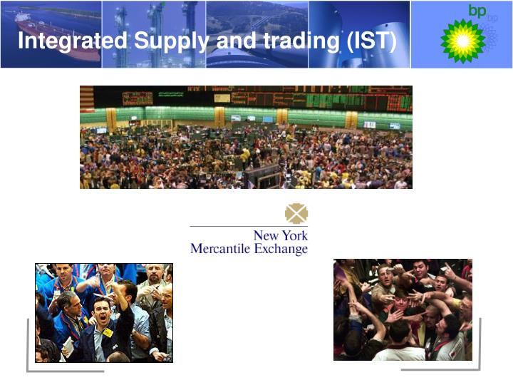 Integrated Supply and trading (IST)