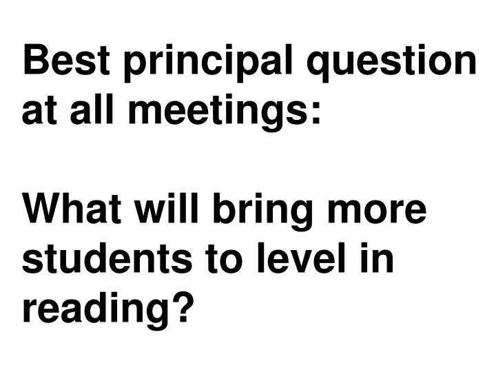Best principal question at all meetings: