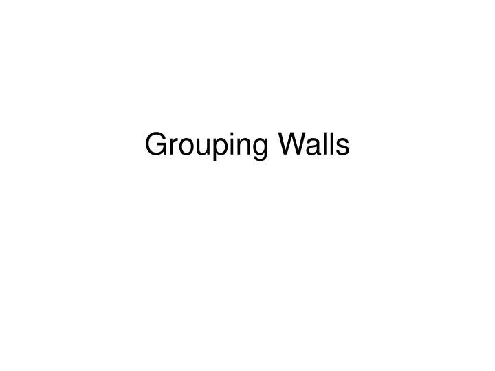 Grouping Walls
