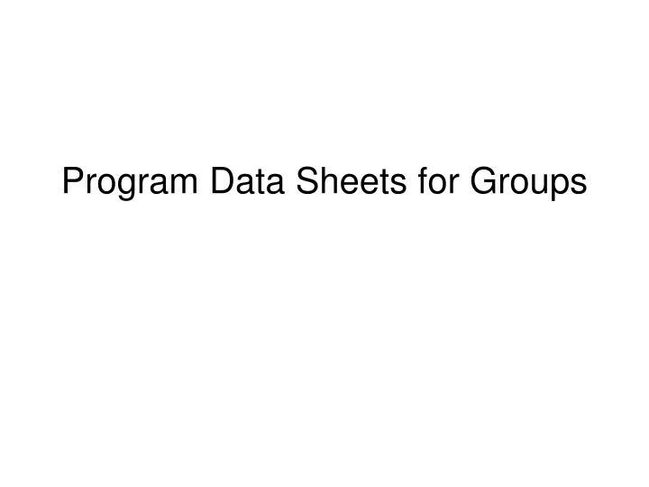 Program Data Sheets for Groups