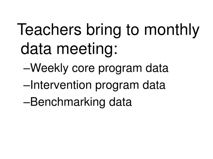 Teachers bring to monthly data meeting:
