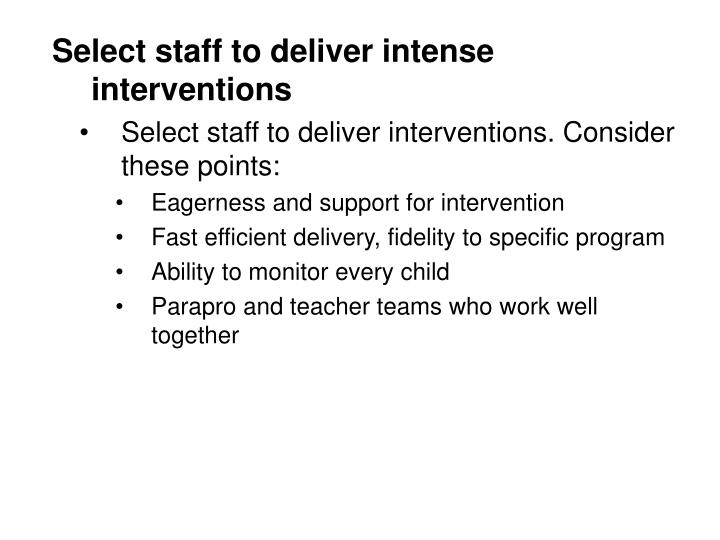 Select staff to deliver intense interventions