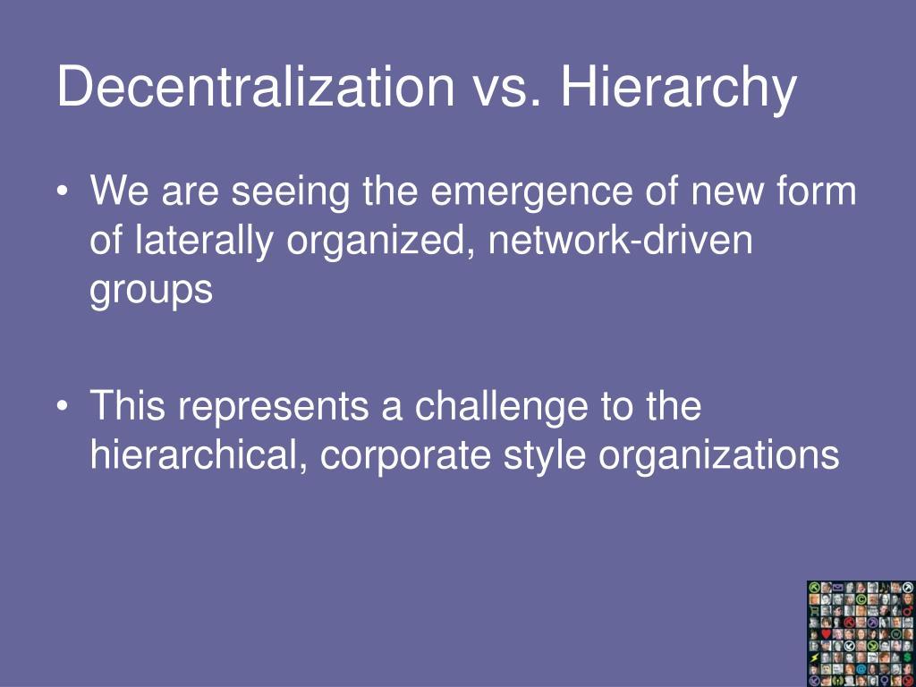 Decentralization vs. Hierarchy