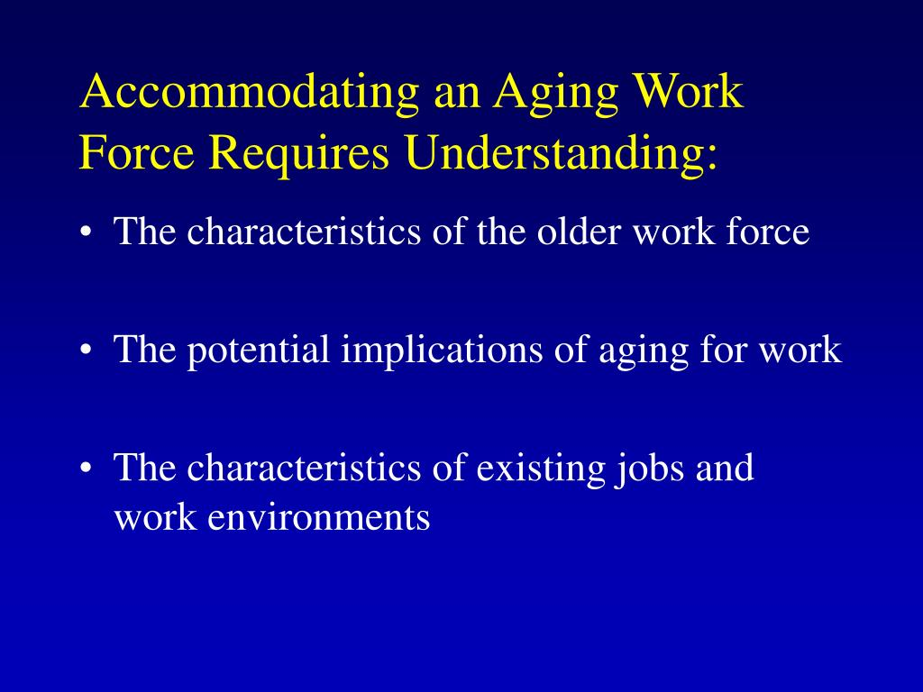 Accommodating an Aging Work Force Requires Understanding: