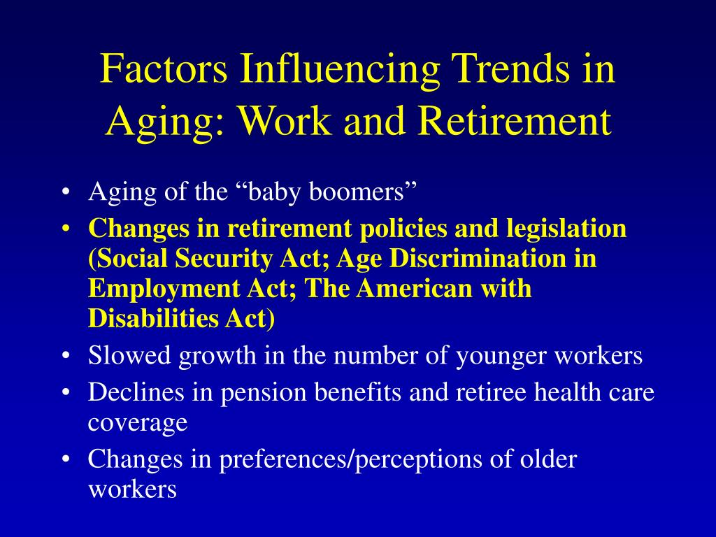 Factors Influencing Trends in Aging: Work and Retirement