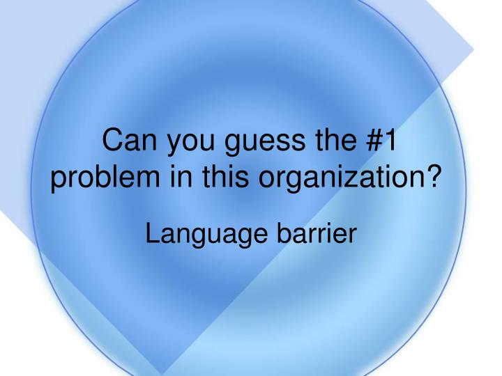 Can you guess the #1 problem in this organization?