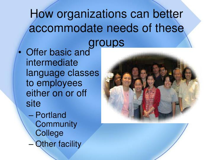 How organizations can better accommodate needs of these groups