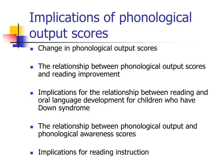 Implications of phonological output scores