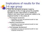 implications of results for the 3 6 age group