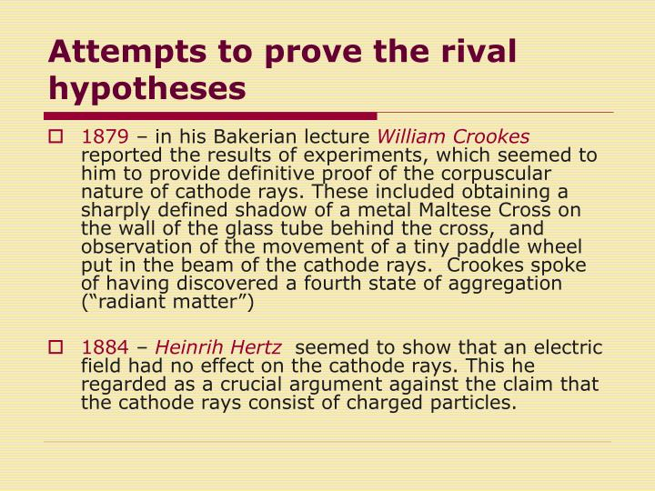 Attempts to prove the rival hypotheses