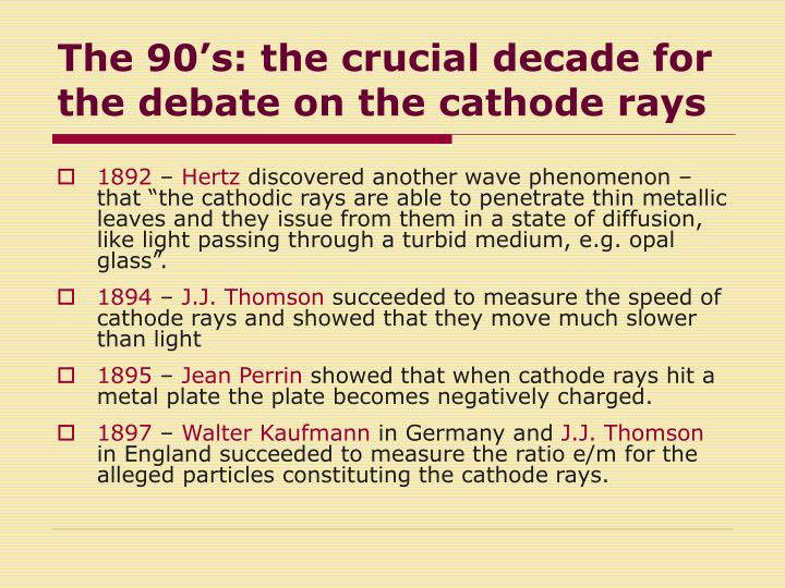The 90's: the crucial decade for the debate on the cathode rays