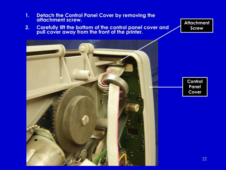 Detach the Control Panel Cover by removing the attachment screw.