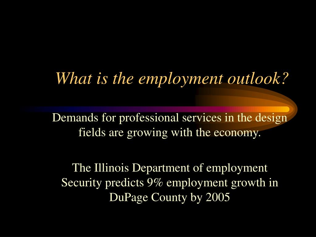 What is the employment outlook?