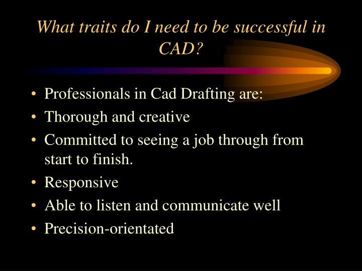 What traits do i need to be successful in cad