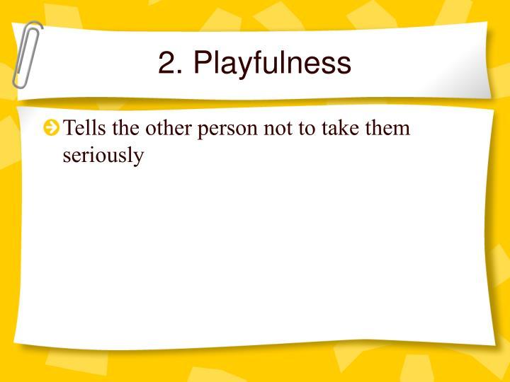 2. Playfulness