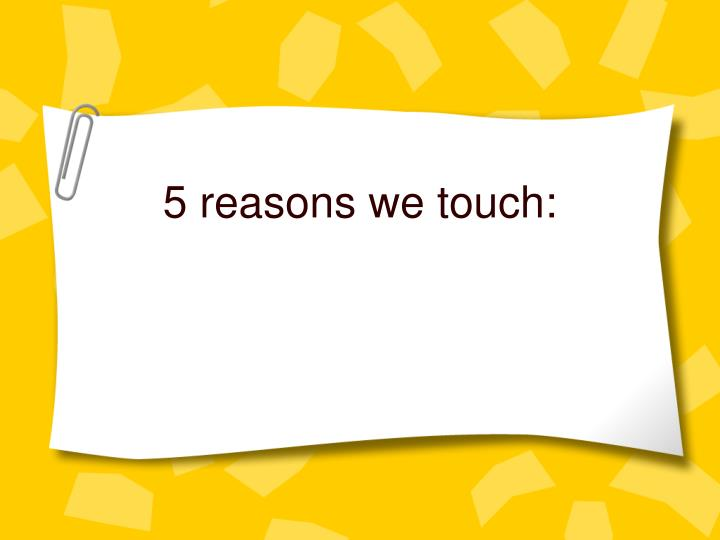 5 reasons we touch: