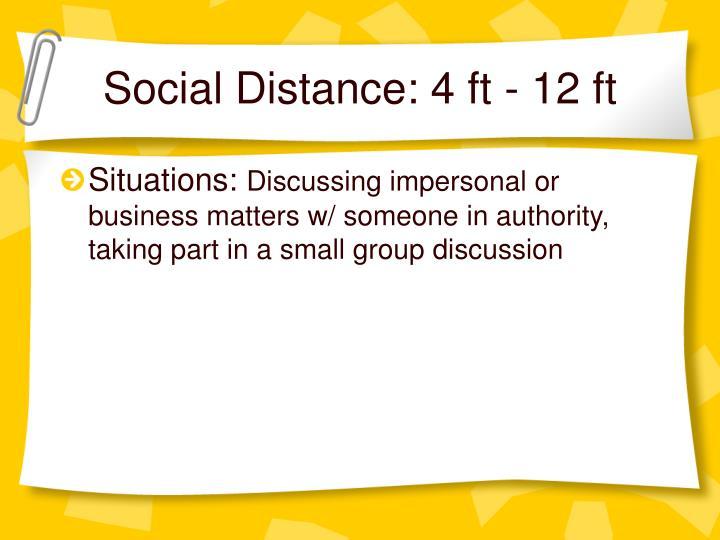 Social Distance: 4 ft - 12 ft