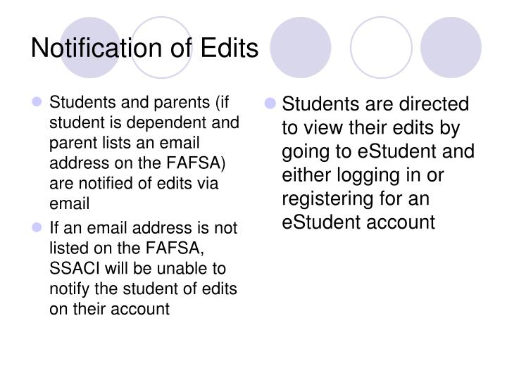 Students and parents (if student is dependent and parent lists an email address on the FAFSA) are notified of edits via email