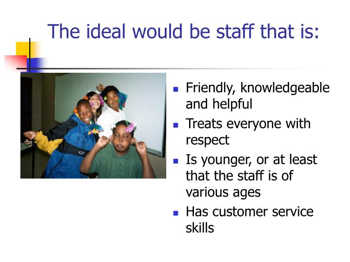 The ideal would be staff that is: