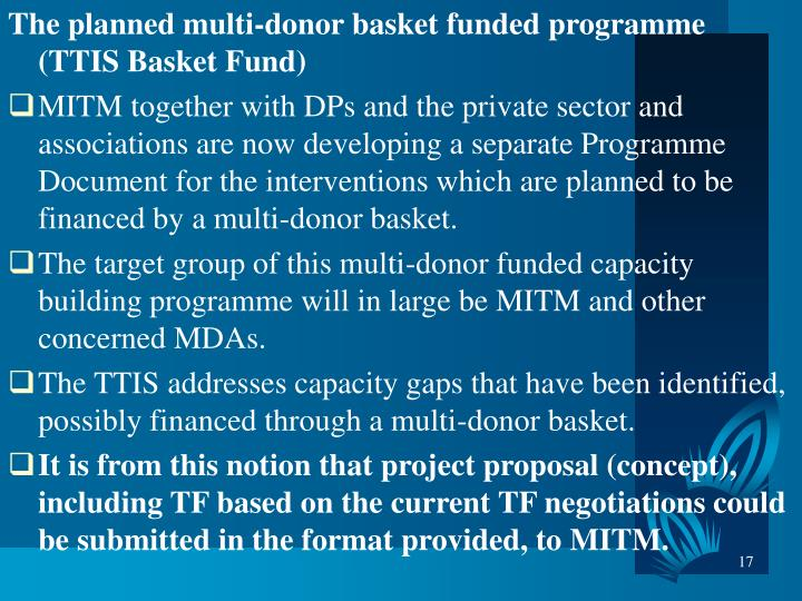 The planned multi-donor basket funded programme (TTIS Basket Fund)