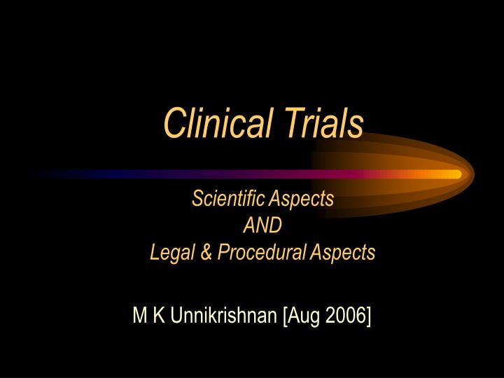 Clinical trials scientific aspects and legal procedural aspects