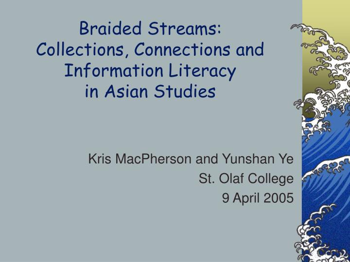 Braided streams collections connections and information literacy in asian studies l.jpg
