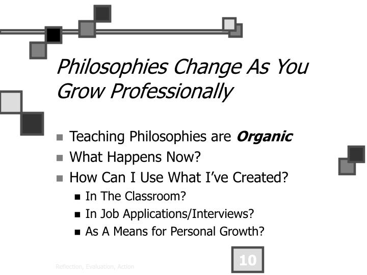 Philosophies Change As You Grow Professionally