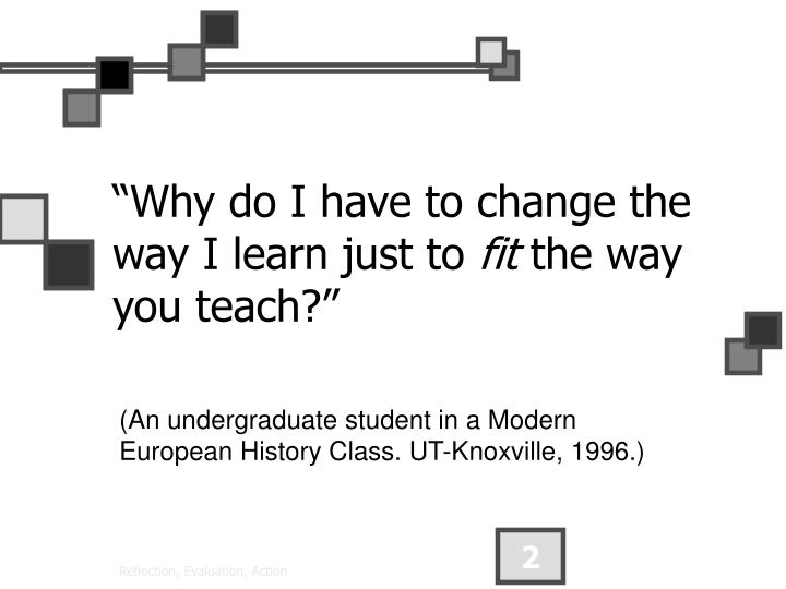 """Why do I have to change the way I learn just to"