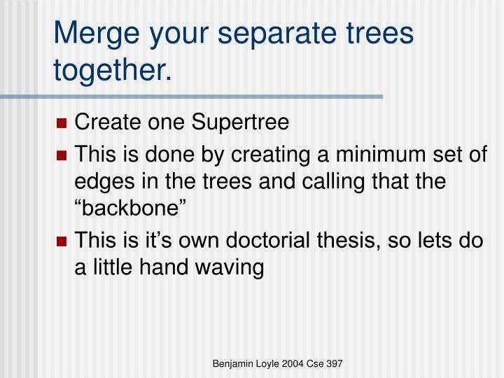 Merge your separate trees together.