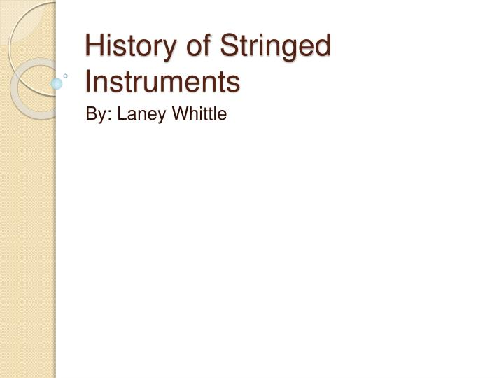 history of the stringed instrument essay Guitar: guitar, plucked stringed musical instrument that probably originated in spain early in the 16th century.