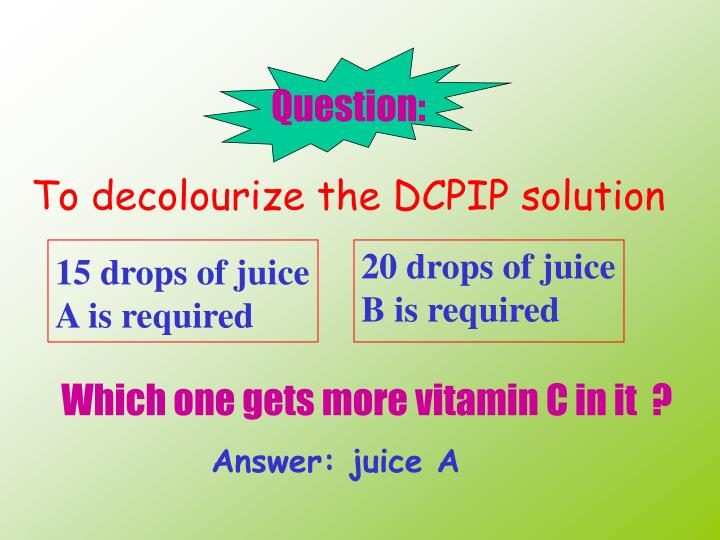 determination of the concentration of vitamin c by using the dcpip test This experiment is used to determine the vitamin c content in a food substance   end point colour by testing a small amount of vitamin c with the dcpip and.