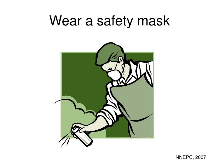 Wear a safety mask