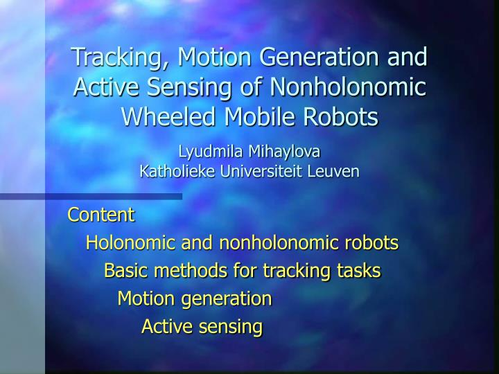 Tracking, Motion Generation and Active Sensing of Nonholonomic Wheeled Mobile Robots