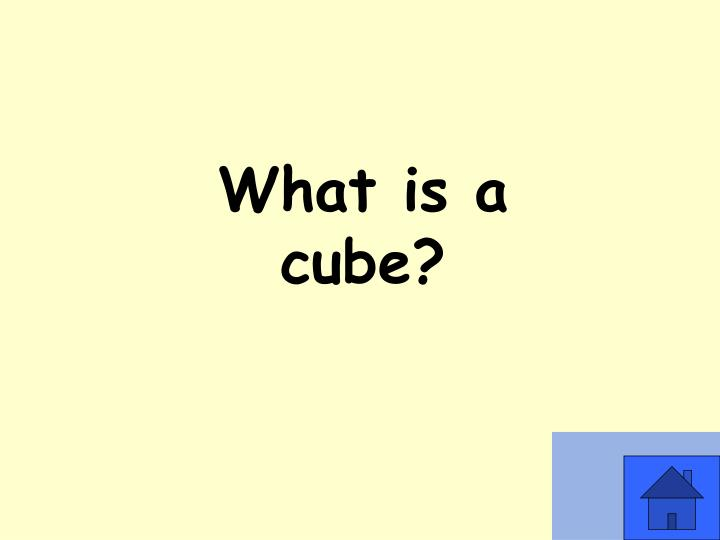 What is a cube?