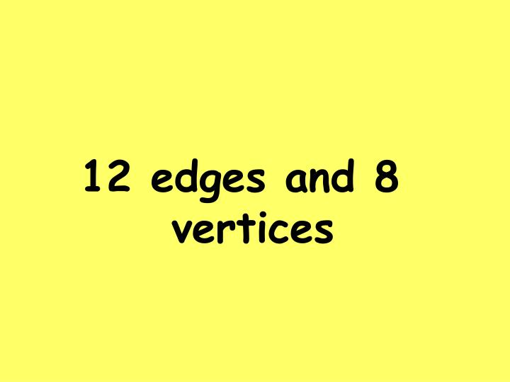 12 edges and 8 vertices