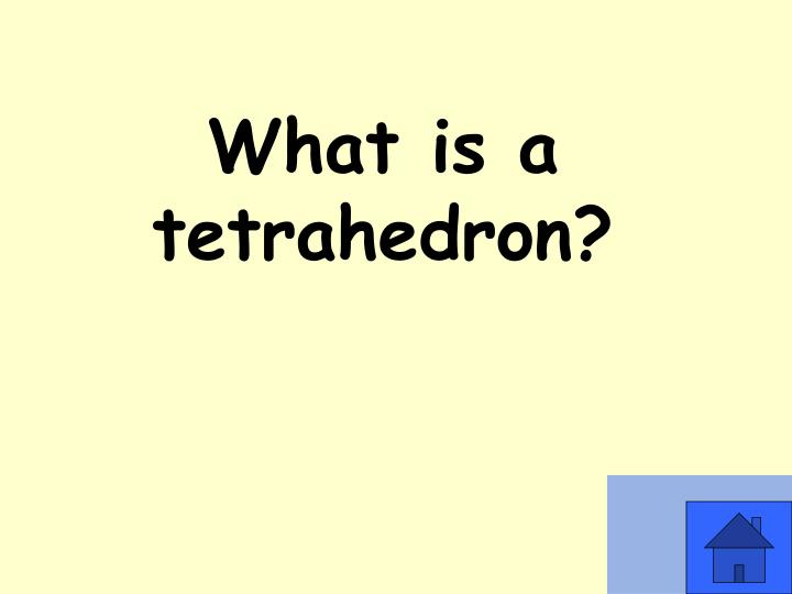 What is a tetrahedron?