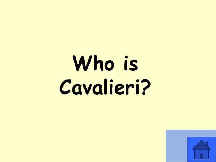 Who is Cavalieri?