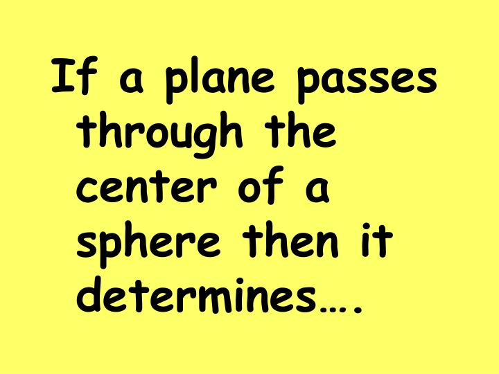 If a plane passes through the center of a sphere then it determines….
