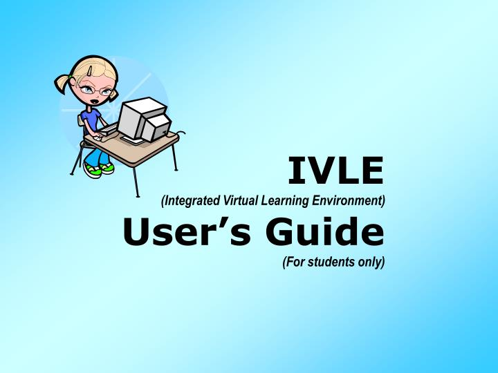Ivle integrated virtual learning environment user s guide for students only