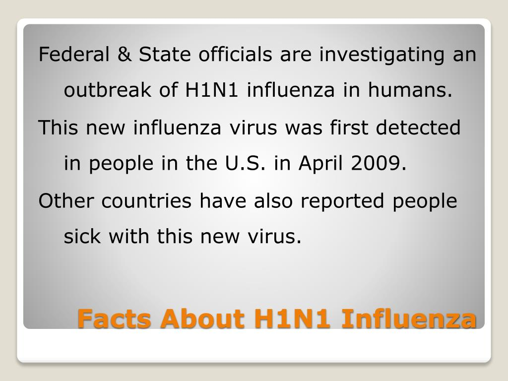 Federal & State officials are investigating an outbreak of H1N1 influenza in humans.