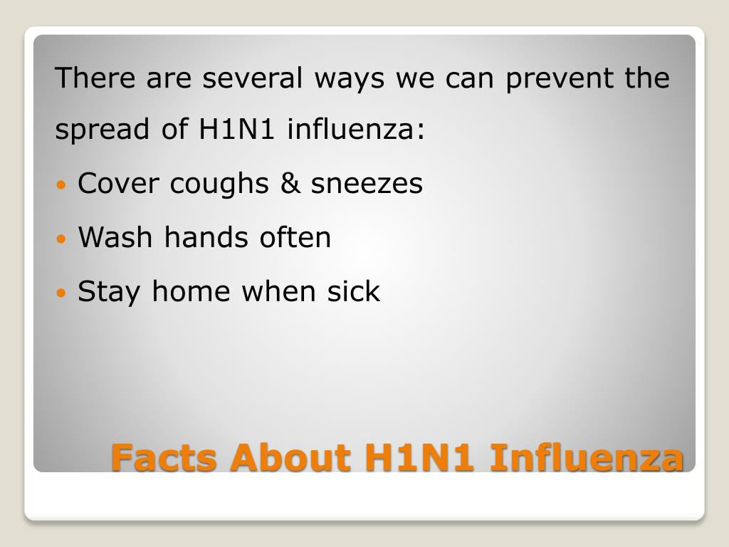 There are several ways we can prevent the spread of H1N1 influenza: