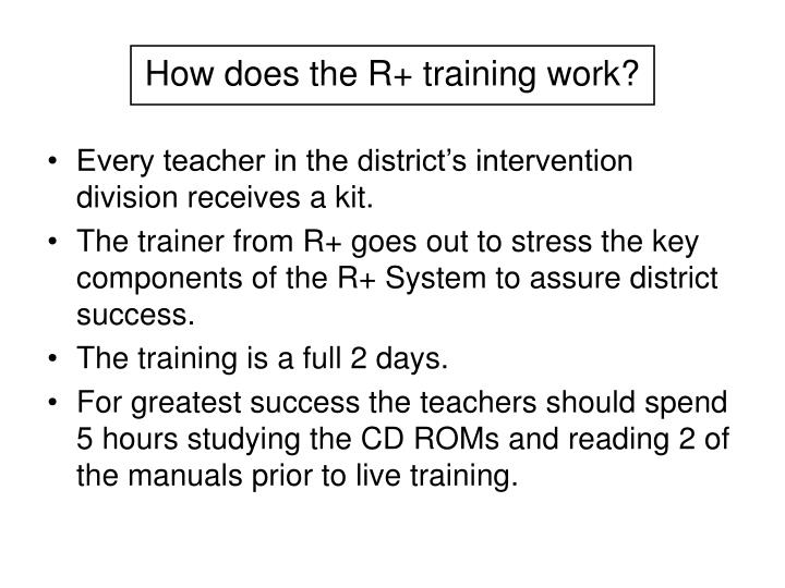 How does the R+ training work?