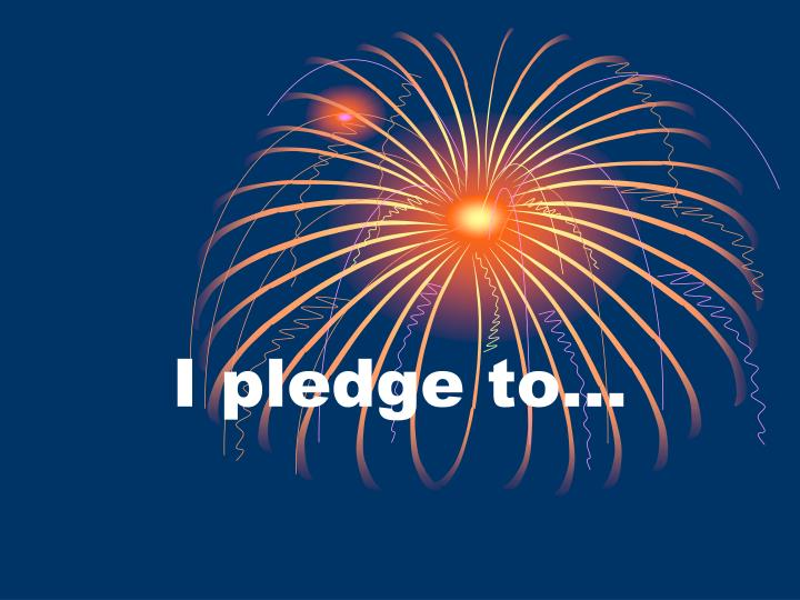 I pledge to…