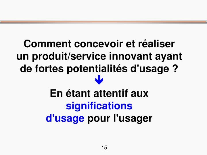 Comment concevoir et réaliser un produit/service innovant ayant de fortes potentialités d'usage ?